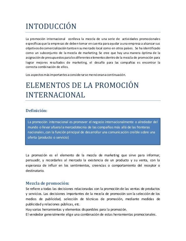 INTODUCCION La promoción internacional conlleva la mezcla de una serie de actividades promocionales específicas que la emp...