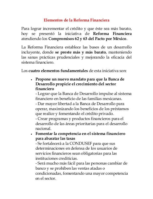 Elementos de la Reforma FinancieraPara lograr incrementar el crédito y que éste sea más barato,hoy se presentó la iniciati...