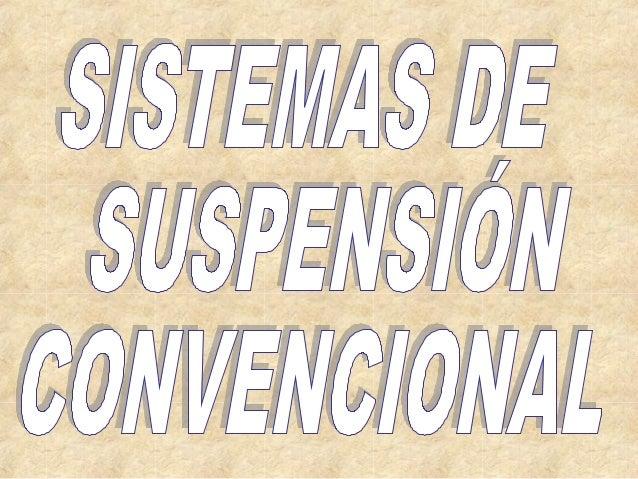SU MISIÓN ES LA   DE EVITAR AL  MÁXIMO QUE LASIRREGULARIDADES DE LA CARRETERA       Peso suspendido  SE TRANSMITAN A LOS Ó...