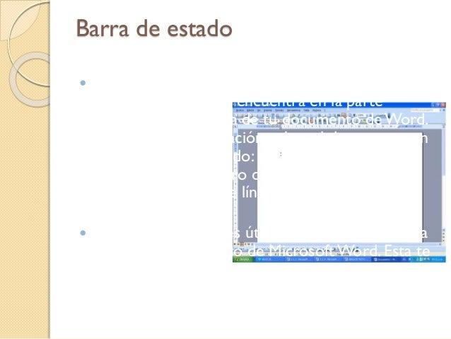 Barra de estado  La barra de estado es una barra de herramientas que se encuentra en la parte inferior de la pantalla de ...