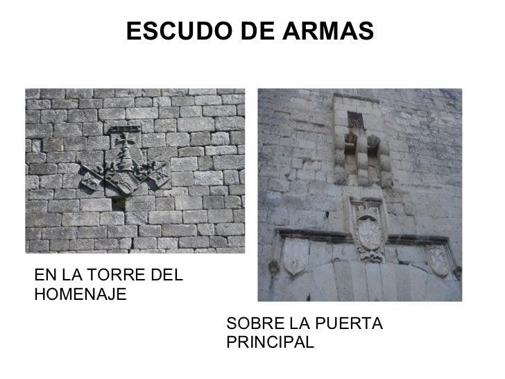ESCUDO DE ARMASEN LA TORRE DELHOMENAJE                  SOBRE LA PUERTA                  PRINCIPAL