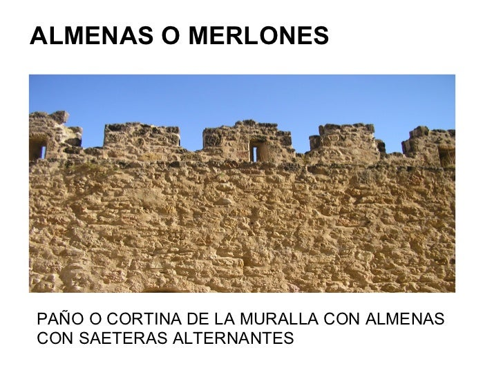 ALMENAS O MERLONESPAÑO O CORTINA DE LA MURALLA CON ALMENASCON SAETERAS ALTERNANTES