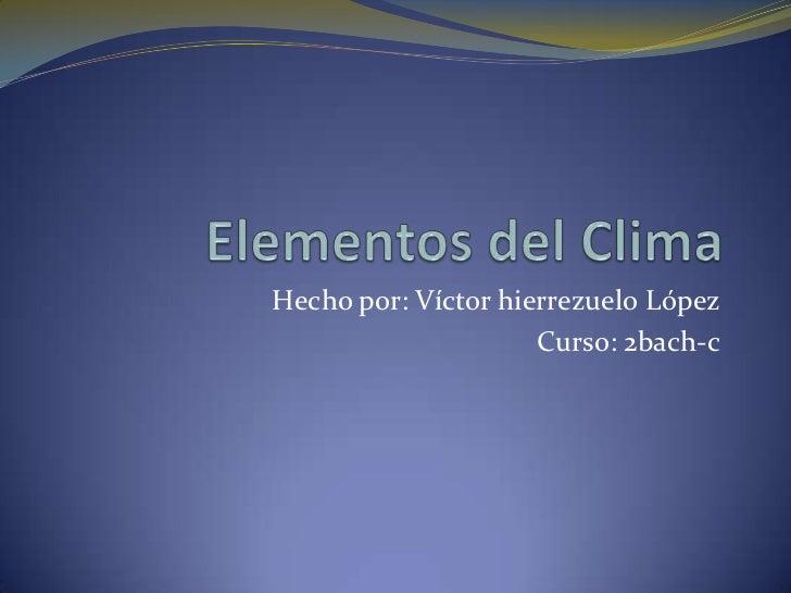 Hecho por: Víctor hierrezuelo López                     Curso: 2bach-c