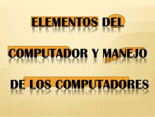 ELEMENTOS DELCOMPUTADOR Y MANEJODE LOS COMPUTADORES
