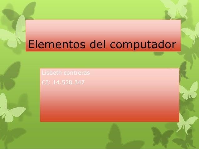 Elementos del computador Lisbeth contreras CI: 14.528.347