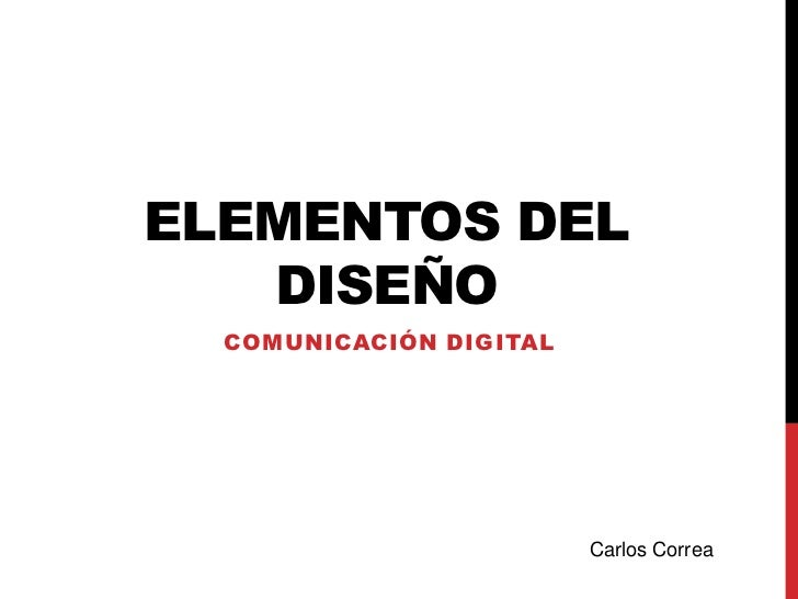 ELEMENTOS DEL   DISEÑO  COMUNICACIÓN DIGITAL                         Carlos Correa