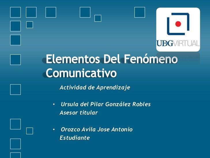 Actividad de Aprendizaje• Ursula del Pilar González Robles  Asesor titular• Orozco Avila Jose Antonio  Estudiante