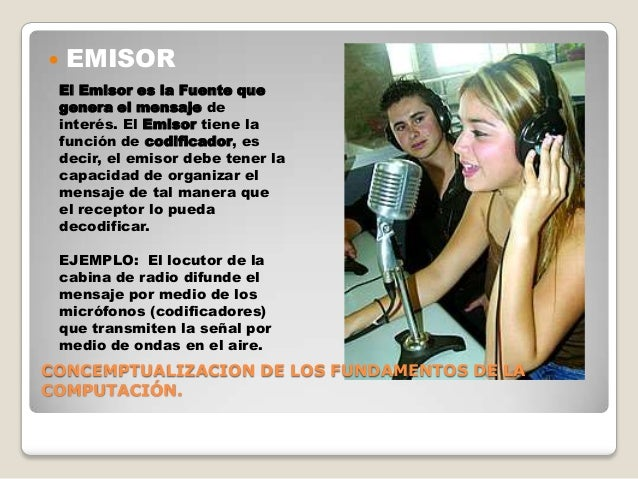    EMISOR    El Emisor es la Fuente que    genera el mensaje de    interés. El Emisor tiene la    función de codificador,...