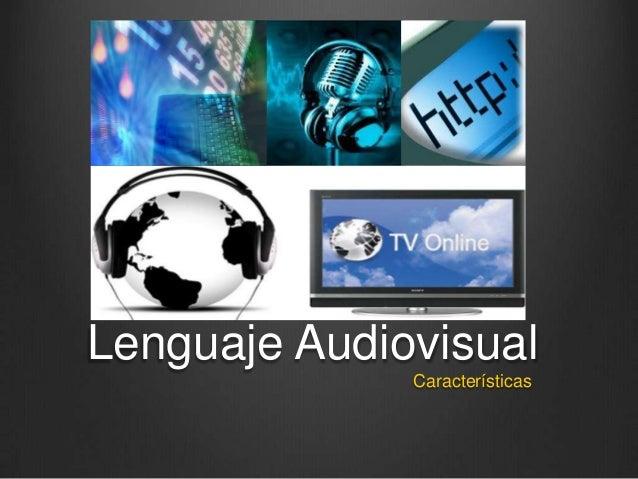 Lenguaje Audiovisual Características