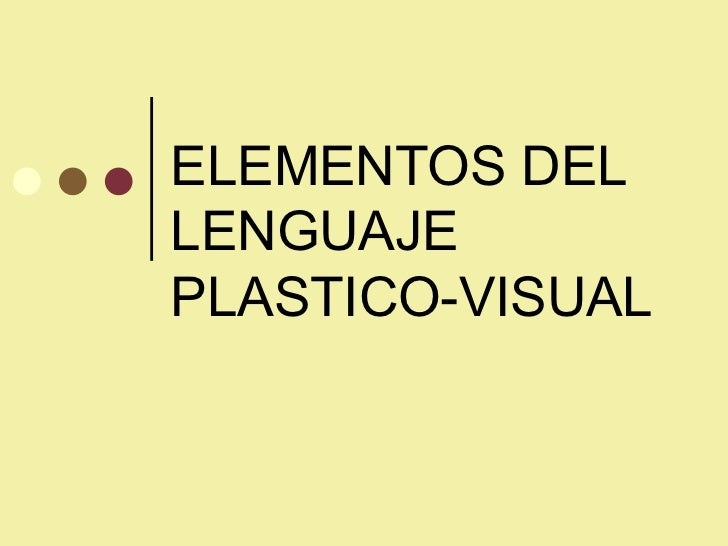 ELEMENTOS DEL LENGUAJE PLASTICO-VISUAL