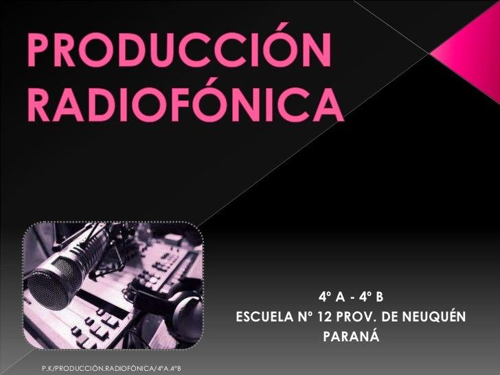 PRODUCCIÓN RADIOFÓNICA<br />4º A - 4º B<br />Escuela Nº 12 Prov. de Neuquén<br />PARANÁ<br />P.K/PRODUCCIÓN.RADIOFÓNICA/4º...