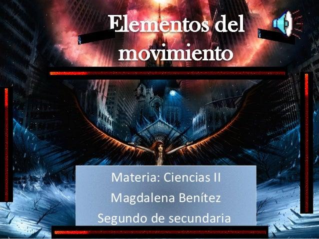 Materia: Ciencias II Magdalena Benítez Segundo de secundaria
