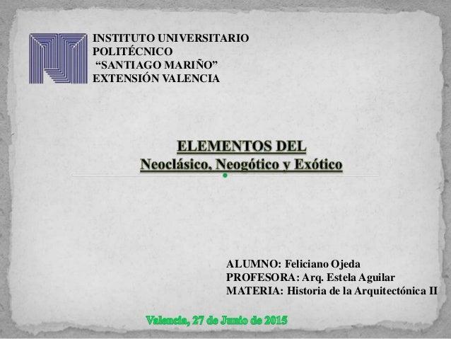 """INSTITUTO UNIVERSITARIO POLITÉCNICO """"SANTIAGO MARIÑO"""" EXTENSIÓN VALENCIA ALUMNO: Feliciano Ojeda PROFESORA: Arq. Estela Ag..."""