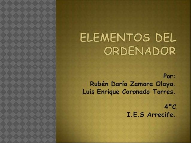 Por: Rubén Darío Zamora Olaya. Luis Enrique Coronado Torres. 4ºC I.E.S Arrecife.