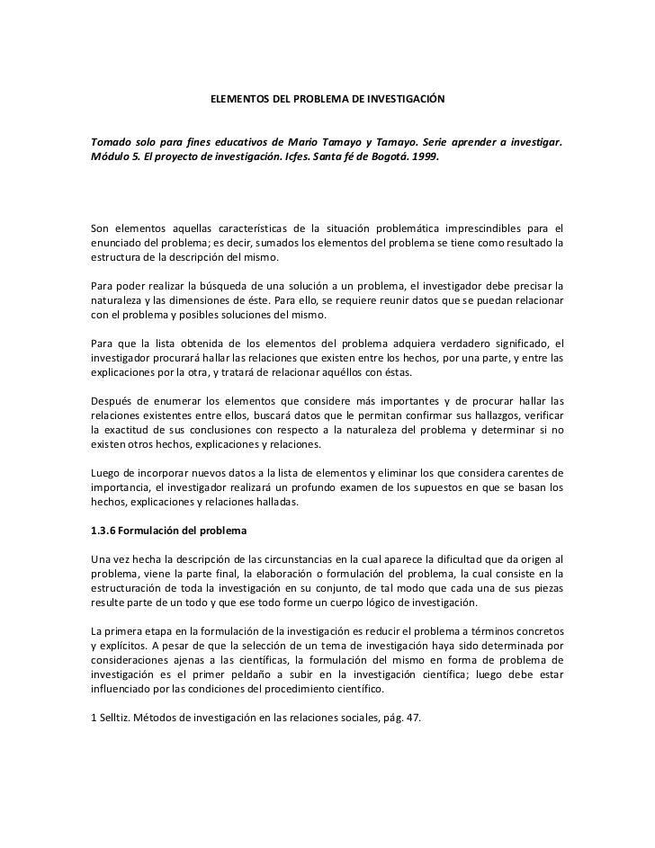 ELEMENTOS DEL PROBLEMA DE INVESTIGACIÓNTomado solo para fines educativos de Mario Tamayo y Tamayo. Serie aprender a invest...