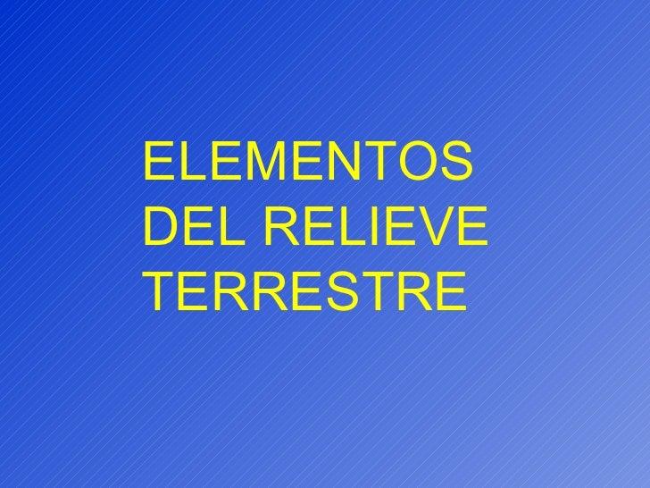ELEMENTOS DEL RELIEVE TERRESTRE