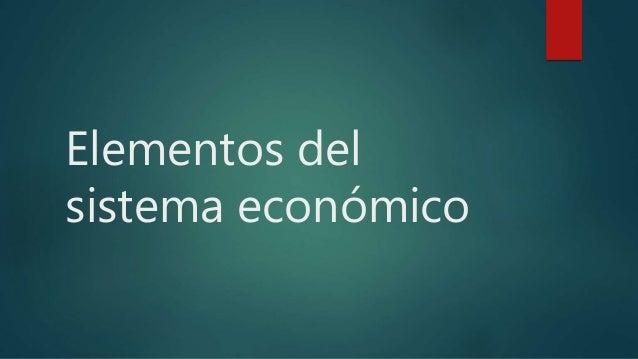 Elementos del sistema económico