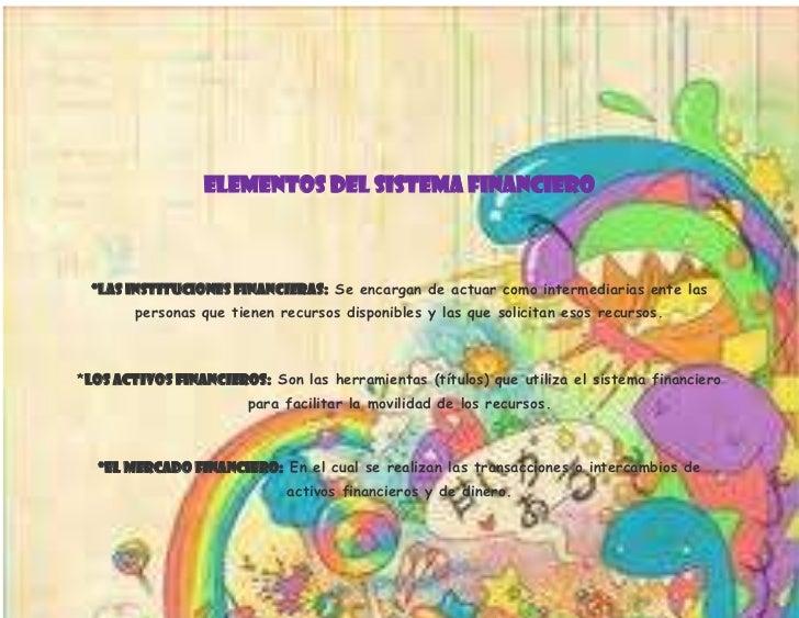 -861695-100393500<br />ELEMENTOS DEL SISTEMA FINANCIERO<br />*Las instituciones financieras: Se encargan de actuar como in...