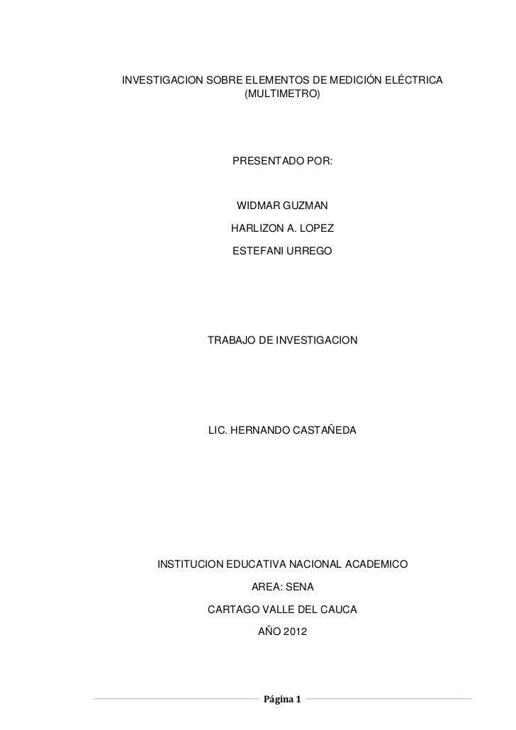 INVESTIGACION SOBRE ELEMENTOS DE MEDICIÓN ELÉCTRICA                    (MULTIMETRO)                 PRESENTADO POR:       ...