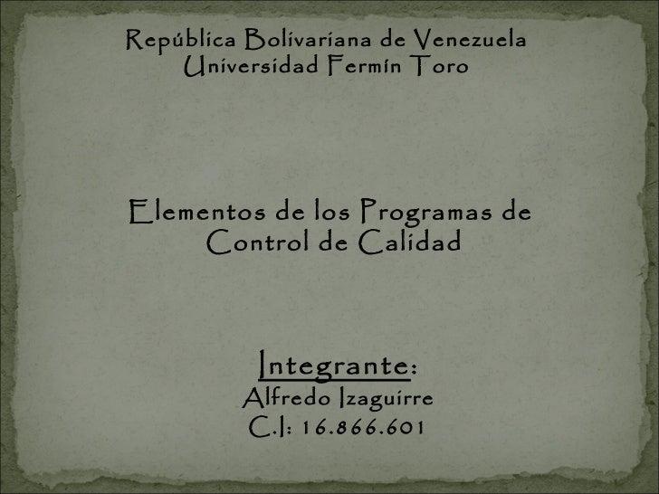 República Bolivariana de Venezuela Universidad Fermín Toro Elementos de los Programas de Control de Calidad Integrante : A...