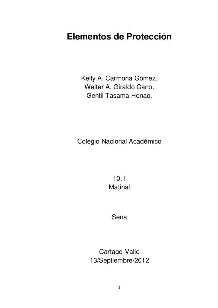 Elementos de Protección   Kelly A. Carmona Gómez.    Walter A. Giraldo Cano.    Gentil Tasama Henao.  Colegio Nacional Aca...