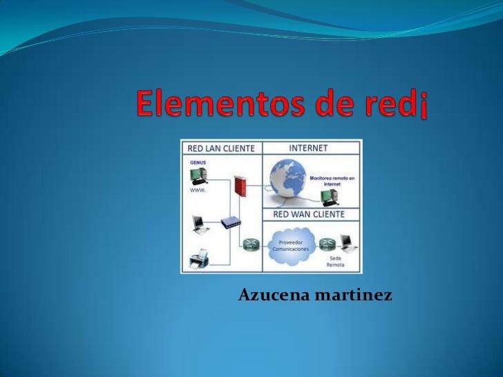 Elementos de red¡<br />Azucena martinez<br />