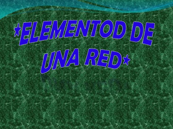 *ELEMENTOD DE <br />UNA RED*<br />