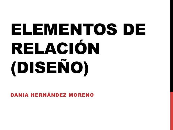 ELEMENTOS DERELACIÓN(DISEÑO)DANIA HERNÁNDEZ MORENO