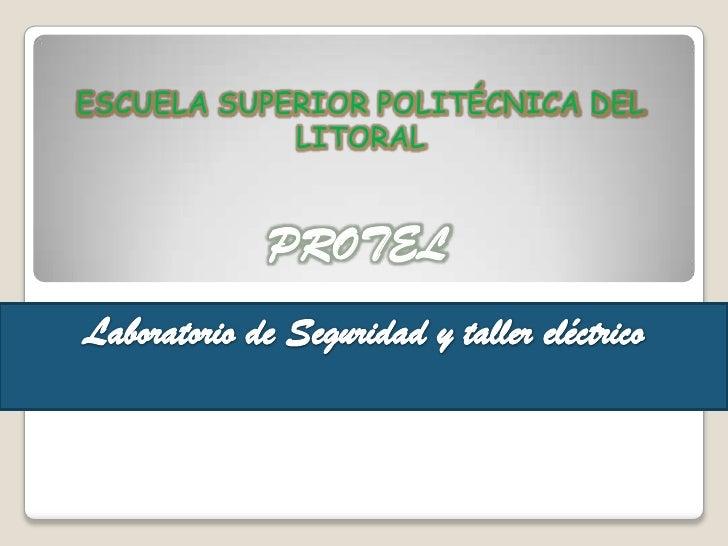 ESCUELA SUPERIOR POLITÉCNICA DEL LITORAL<br />PROTEL<br />Laboratorio de Seguridad y taller eléctrico<br />