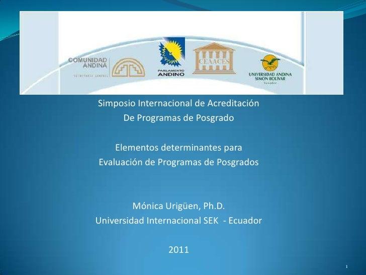 Simposio Internacional de Acreditación<br />De Programas de Posgrado <br />Elementos determinantes para <br />Evaluación d...