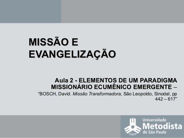 MISSÃO EMISSÃO E EVANGELIZAÇÃOEVANGELIZAÇÃO Aula 2 -Aula 2 - ELEMENTOS DE UM PARADIGMAELEMENTOS DE UM PARADIGMA MISSIONÁRI...