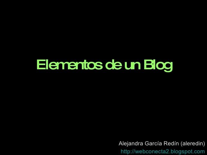 Elementos de un Blog Alejandra García Redín (aleredin) http ://webconecta2. blogspot.com
