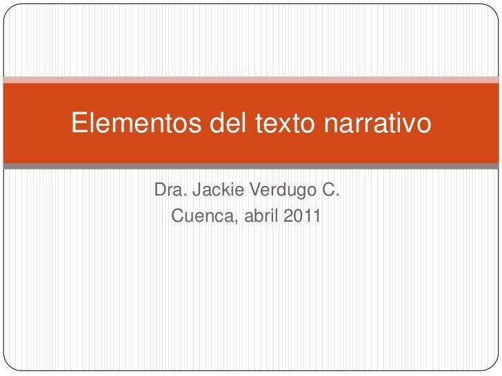 Dra. Jackie Verdugo C.<br />Cuenca, abril 2011<br />Elementos del texto narrativo<br />