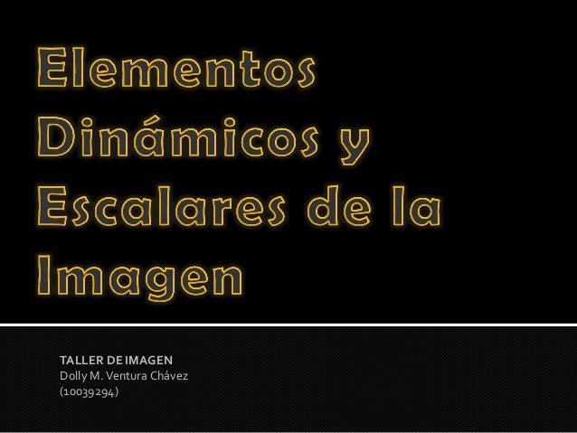 TALLER DE IMAGENDolly M. Ventura Chávez(10039294)