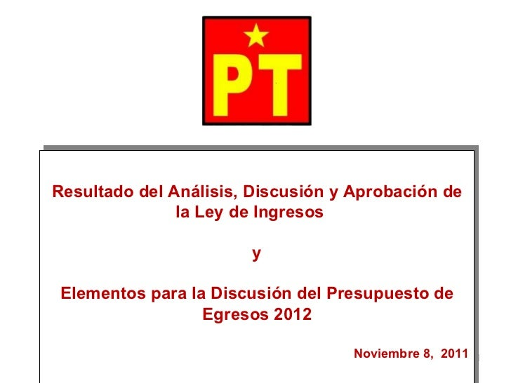 Resultado del Análisis, Discusión y Aprobación de la Ley de Ingresos  y Elementos para la Discusión del Presupuesto de Egr...