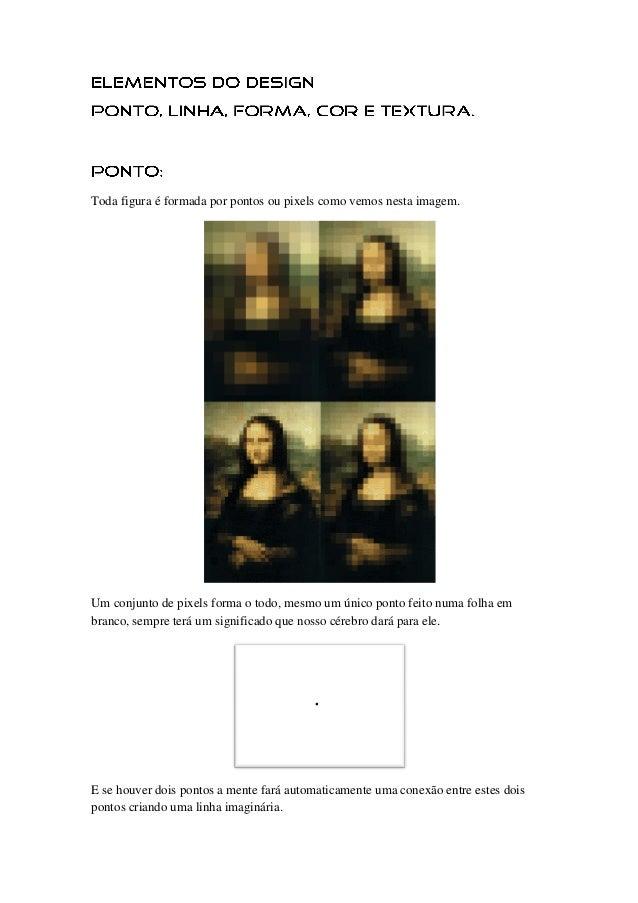 Toda figura é formada por pontos ou pixels como vemos nesta imagem. Um conjunto de pixels forma o todo, mesmo um único pon...