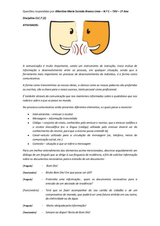 Questões respondidas por Albertina Maria Seroido Branco Lima – N.º 1 – TAV – 1º Ano Disciplina CLC.7 (2) ATIVIDADES: A com...
