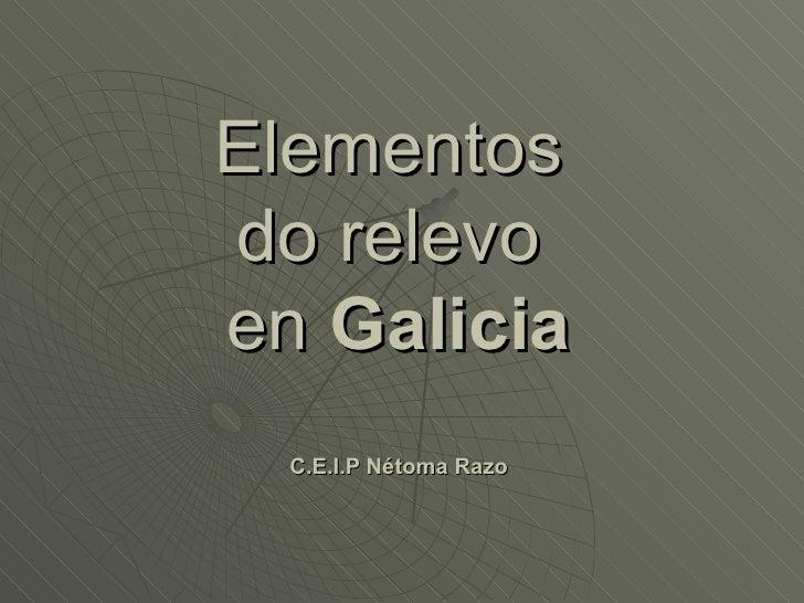 Elementosdo relevoen Galicia  C.E.I.P Nétoma Razo