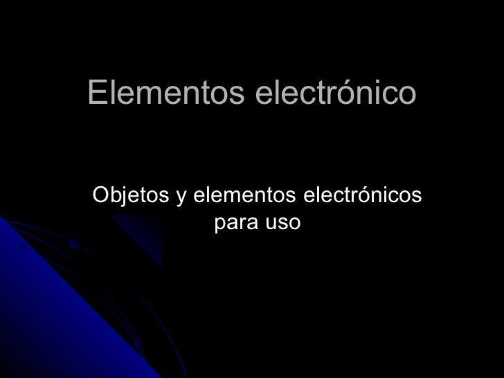 Elementos electrónicoObjetos y elementos electrónicos            para uso