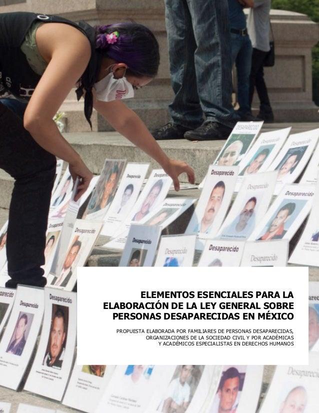 ELEMENTOS ESENCIALES PARA LA ELABORACIÓN DE LA LEY GENERAL SOBRE PERSONAS DESAPARECIDAS EN MÉXICO PROPUESTA ELABORADA POR ...