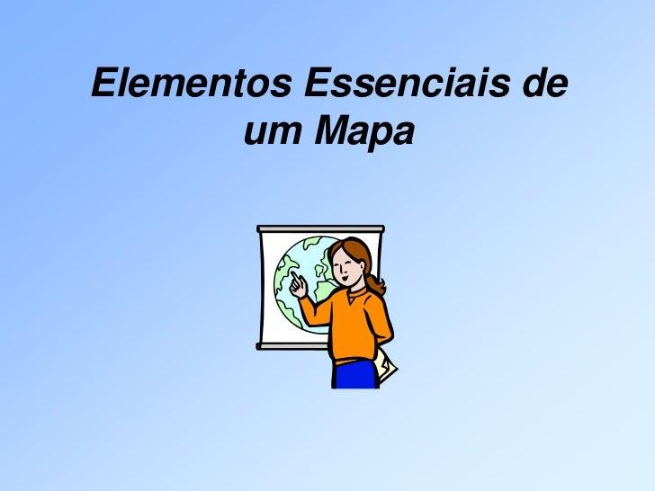 Elementos Essenciais de       um Mapa