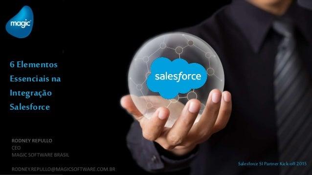 6 Elementos Essenciais na Integração Salesforce Salesforce SI Partner Kick-off 2015