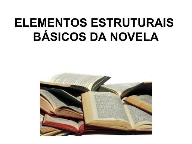 ELEMENTOS ESTRUTURAIS BÁSICOS DA NOVELA