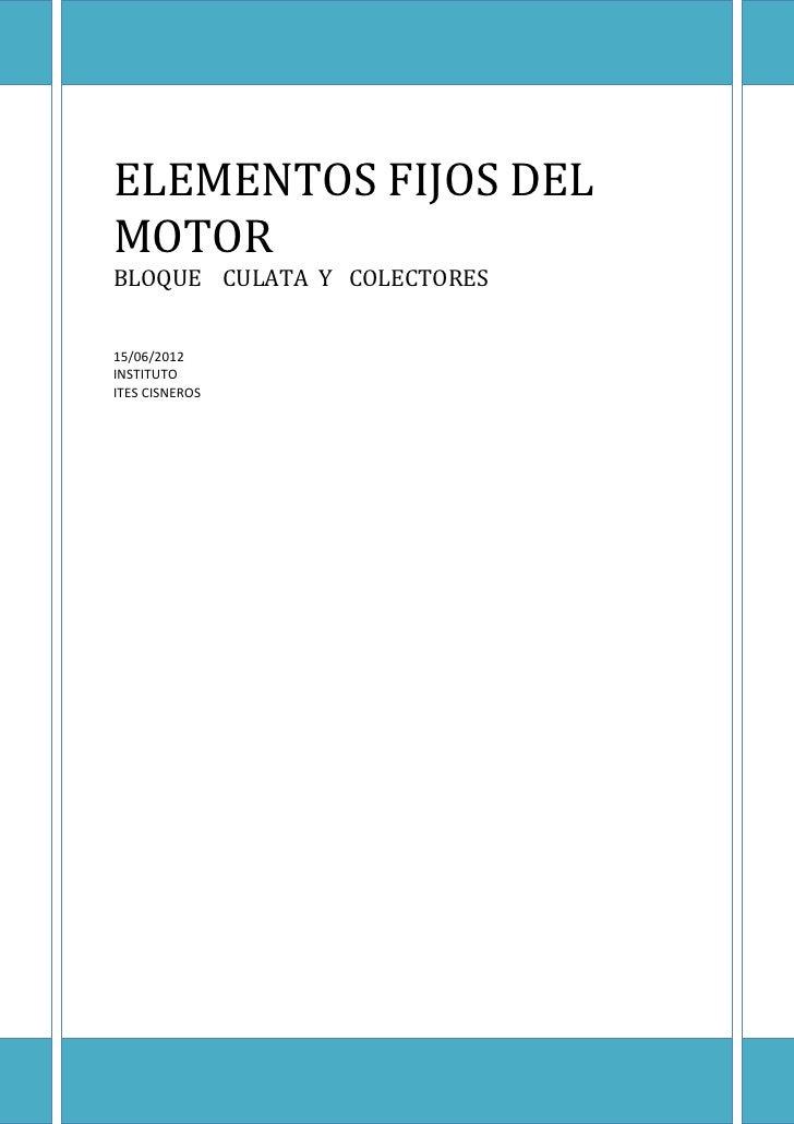 TEEELEMENTOS FIJOS DELMOTORBLOQUE CULATA Y COLECTORES15/06/2012INSTITUTOITES CISNEROS