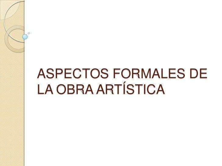 ASPECTOS FORMALES DELA OBRA ARTÍSTICA