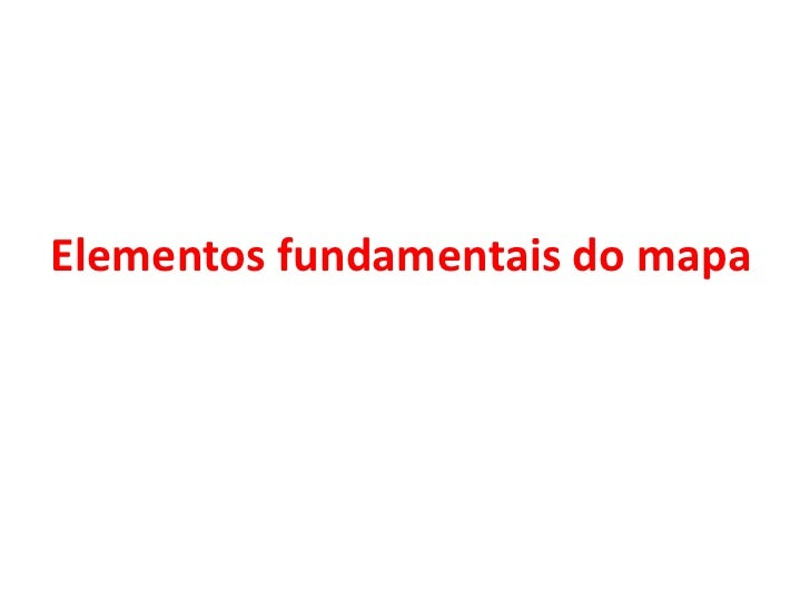 Elementos fundamentais do mapa<br />