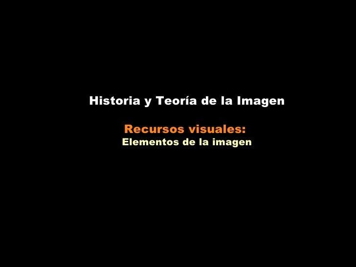 Historia y Teoría de la Imagen     Recursos visuales:     Elementos de la imagen
