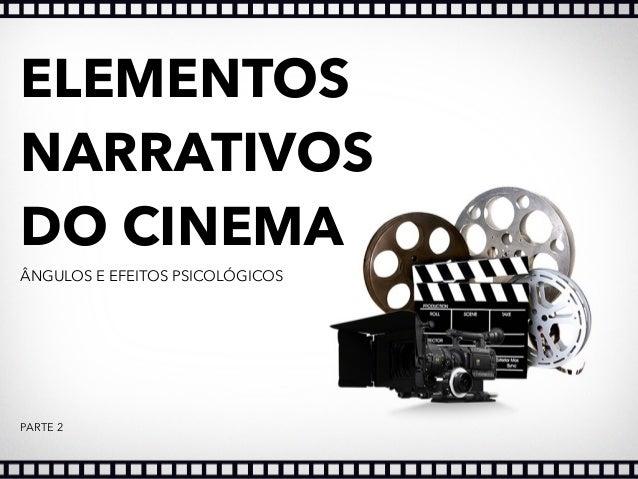 ELEMENTOS NARRATIVOS DO CINEMA ÂNGULOS E EFEITOS PSICOLÓGICOS PARTE 2