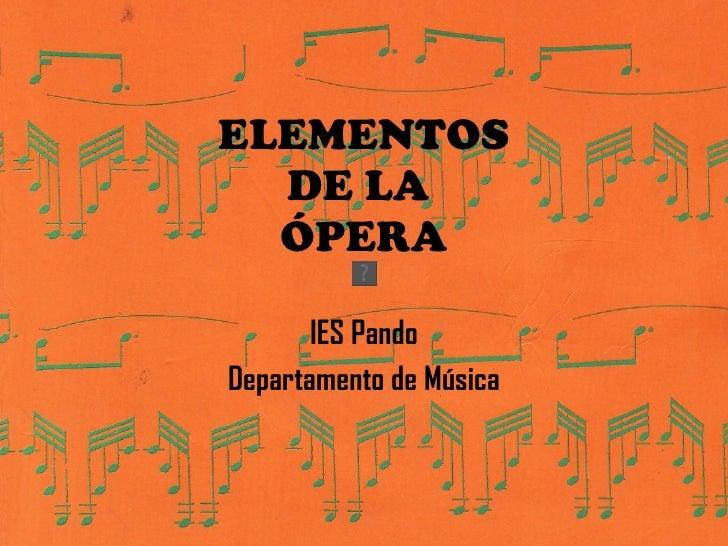 ELEMENTOS DE LA  ÓPERA IES Pando Departamento de Música