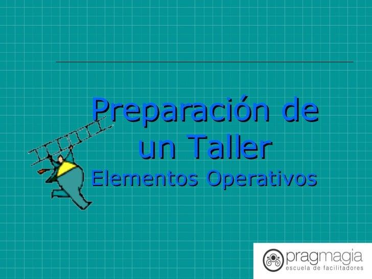 Preparación de un Taller Elementos Operativos